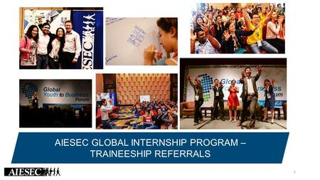 AIESEC GLOBAL INTERNSHIP PROGRAM – TRAINEESHIP REFERRALS 1.