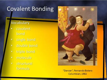 Covalent Bonding Vocabulary covalent bond covalent bond single bond single bond double bond double bond triple bond triple bond molecule molecule structural.