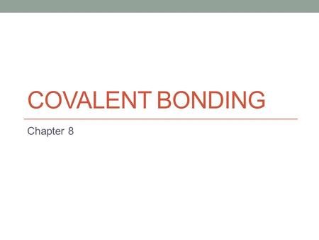 COVALENT BONDING Chapter 8. Section Overview 8.1: Molecular Compounds 8.2: The Nature of Covalent Compounds 8.3: Bonding Theories 8.4: Polar Bonds and.