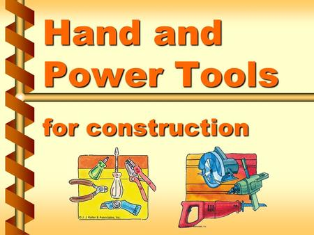 Hand and Power Tools for construction. Basic tool safety  Keep in good condition  Right tool for job  Inspect tools  Operate tools correctly  PPE.