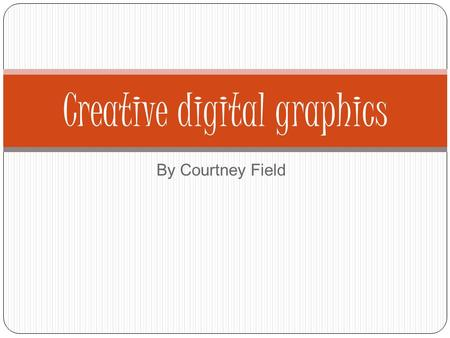 By Courtney Field Creative digital graphics. Types of graphics and examples There are a number of different types of graphics file formats. Each type.
