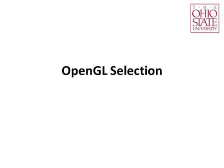 OpenGL Selection. Three Selection Methods Color coding (OpenGL) Selection mode (OpenGL) Selection ray (generic)