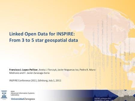 Linked Open Data for INSPIRE: From 3 to 5 star geospatial data Francisco J. Lopez-Pellicer, Aneta J. Florczyk, Javier Nogueras-Iso, Pedro R. Muro- Medrano.