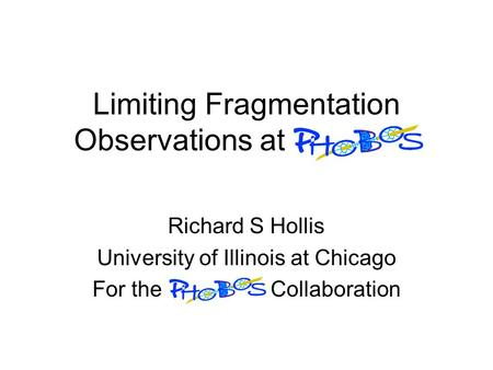 Limiting Fragmentation Observations at Richard S Hollis University of Illinois at Chicago For the Collaboration.