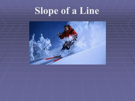 Slope of a Line. In skiing, you will usually see these symbols EasyMediumHard.