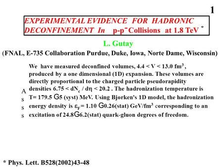 EXPERIMENTAL EVIDENCE FOR HADRONIC DECONFINEMENT In p-p Collisions at 1.8 TeV * L. Gutay - 1 * Phys. Lett. B528(2002)43-48 (FNAL, E-735 Collaboration Purdue,