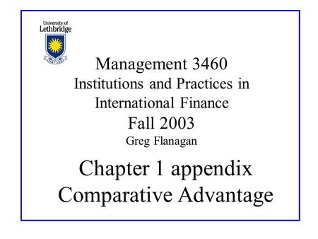 Chapter 1 appendix Comparative Advantage Management 3460 Institutions and Practices in International Finance Fall 2003 Greg Flanagan.