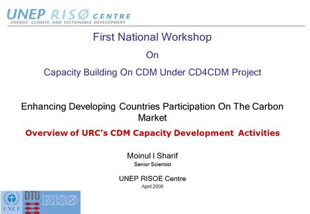 First National Workshop On Capacity Building On CDM Under CD4CDM Project Enhancing Developing Countries Participation On The Carbon Market Overview of.