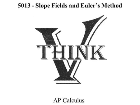 5013 - Slope Fields and Euler's Method AP Calculus.