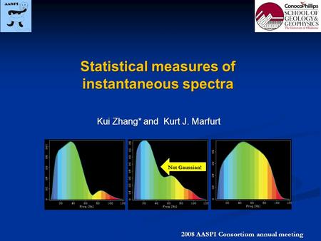 Statistical measures of instantaneous spectra Kui Zhang* and Kurt J. Marfurt 2008 AASPI Consortium annual meeting Not Gaussian!