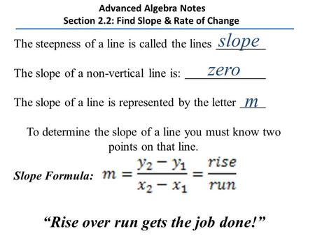 Advanced Algebra Notes Section 2.2: Find Slope & Rate of Change The steepness of a line is called the lines The slope of a non-vertical line is: The slope.