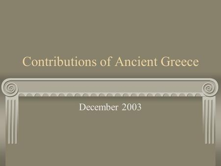 Contributions of Ancient Greece December 2003. Introducing Ancient Greece Click on the Greek flag to play the video. Listen to find out 1. How many years.