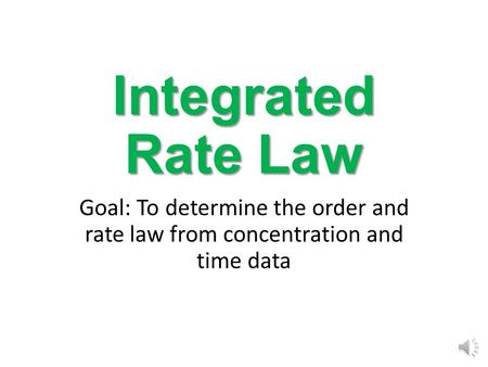 Integrated Rate Law Goal: To determine the order and rate law from concentration and time data.