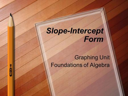 Slope-Intercept Form Graphing Unit Foundations of Algebra.