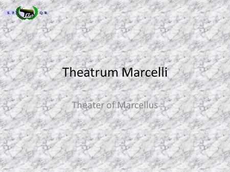 Theatrum Marcelli Theater of Marcellus. Claudius Marcellus Marcus Son of C. Claudius Marcellus and of Octavia (sister of Augustus), was born in 42 BC.