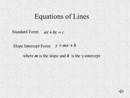 Equations of Lines Standard Form: Slope Intercept Form: where m is the slope and b is the y-intercept.