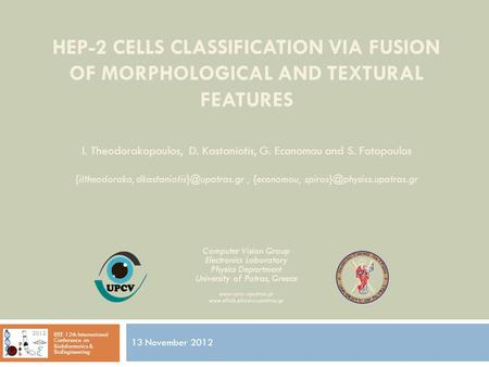 HEP-2 CELLS CLASSIFICATION VIA FUSION OF MORPHOLOGICAL AND TEXTURAL FEATURES 13 November 2012 IEEE 12th International Conference on BioInformatics & BioEngineering.
