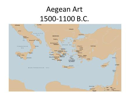 Aegean Art 1500-1100 B.C.. 2 civilizations on the Aegean Sea – Minoan – on the island of Crete – Mycenaean – on Greek mainland – Both thought to be mythological.