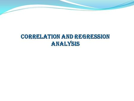 CORRELATION: Correlation analysis Correlation analysis is used to measure the strength of association (linear relationship) between two quantitative variables.