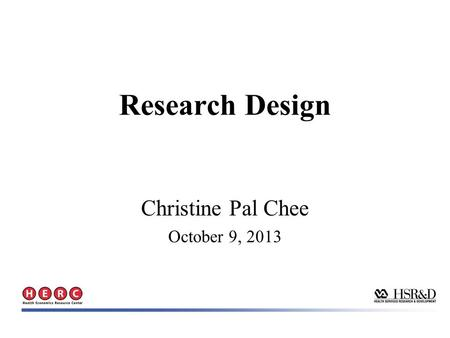 Christine Pal Chee October 9, 2013 Research Design.