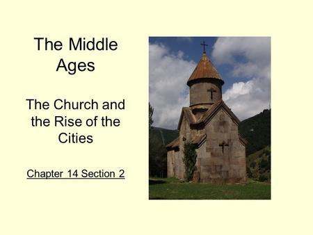 The Middle Ages The Church and the Rise of the Cities Chapter 14 Section 2.
