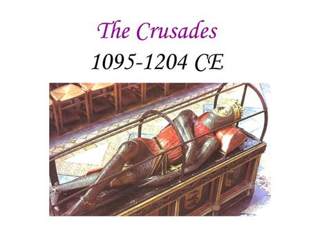 "The Crusades 1095-1204 CE The Crusades: ""Rid the Holy Land of the ""Infidel"" Late 1000's, holy land captured by Seljuk Turks (Muslim rulers of Asia Minor."