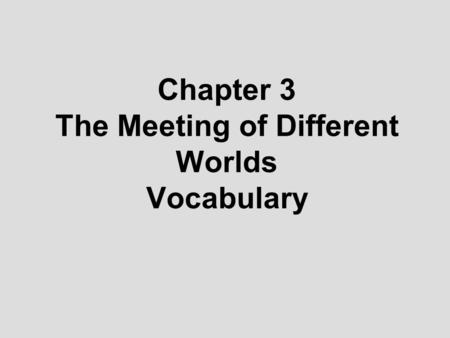 Chapter 3 The Meeting of Different Worlds Vocabulary.