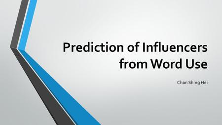 Prediction of Influencers from Word Use Chan Shing Hei.