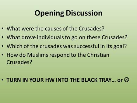 Opening Discussion What were the causes of the Crusades? What drove individuals to go on these Crusades? Which of the crusades was successful in its goal?