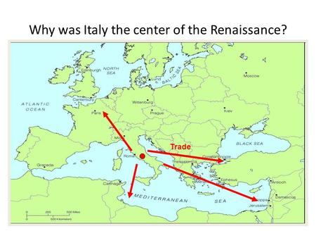 Why was Italy the center of the Renaissance? Trade.