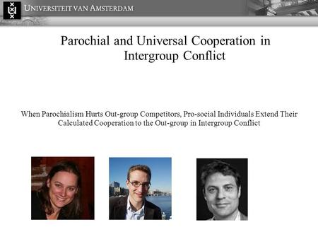 Parochial and Universal Cooperation in Intergroup Conflict When Parochialism Hurts Out-group Competitors, Pro-social Individuals Extend Their Calculated.