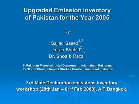 Upgraded Emission Inventory of Pakistan for the Year 2005 By Sajjad Saeed Imran Shahid 2 Dr. Shoaib Raza 2 1- Pakistan Meteorological Department, Islamabad,