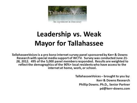 TallahasseeVoices is a pro bono internet survey panel sponsored by Kerr & Downs Research with special media support of WCTV. Survey was conducted June.