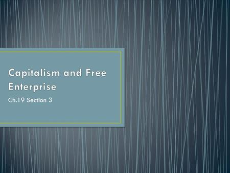 Ch.19 Section 3. The economic system of the United States is known as capitalism, in which private citizens own and use the factors of productions to.