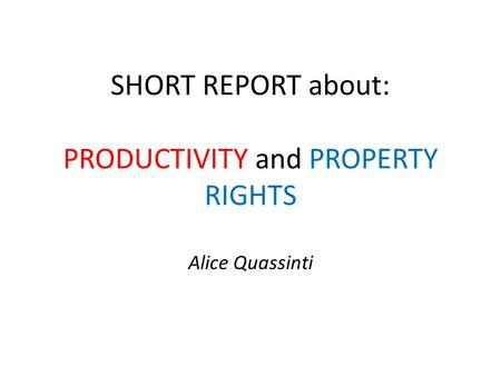 SHORT REPORT about: PRODUCTIVITY and PROPERTY RIGHTS Alice Quassinti.