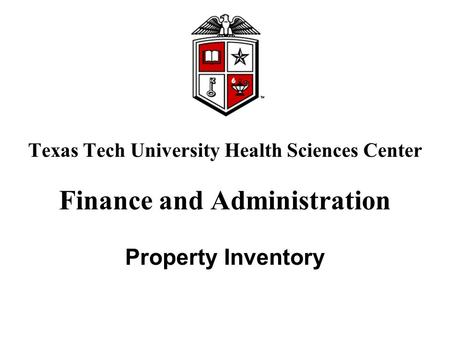 Texas Tech University Health Sciences Center Finance and Administration Property Inventory.