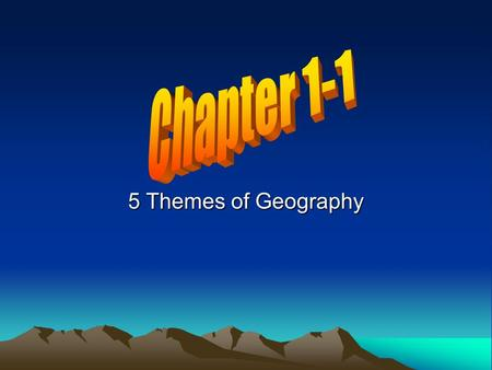 5 Themes of Geography. Chapter 1-1 What is Geography? a science that deals with the description, distribution, and interaction of the diverse physical,