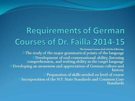 The German Courses deal with the following:  The study of the major grammatical points of the language  Development of oral-conversational ability, listening.