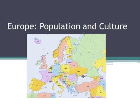 Europe: Population and Culture. Diversity and Urban life in Western Europe People speak a variety of different languages, about half of the people speak.