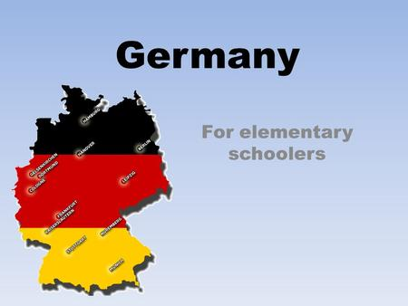 Germany For elementary schoolers. Questions to answer What is the German culture like? How different is the German language? What is their culture like?
