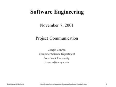 Bernd Bruegge & Allen Dutoit Object-Oriented Software Engineering: Conquering Complex and Changing Systems 1 Software Engineering November 7, 2001 Project.