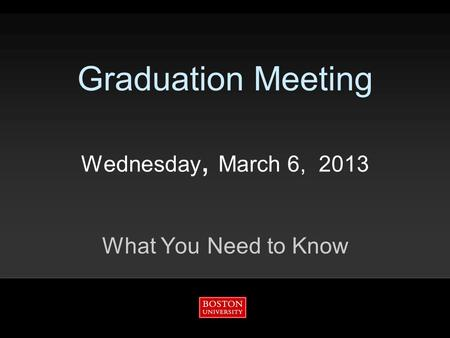 Graduation Meeting Wednesday, March 6, 2013 What You Need to Know.