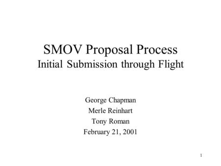 1 SMOV Proposal Process Initial Submission through Flight George Chapman Merle Reinhart Tony Roman February 21, 2001.