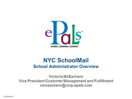 ........................................................................ Confidential NYC SchoolMail School Administrator Overview Victoria McEachern Vice.