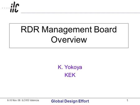 6-10 Nov. 06 ILCWS Valencia Global Design Effort 1 RDR Management Board Overview K. Yokoya KEK.