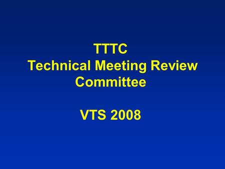 TTTC Technical Meeting Review Committee VTS 2008.
