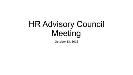 HR Advisory Council Meeting October 13, 2015. Welcome, Introductions & Announcements Region One ESC HR Specialist……