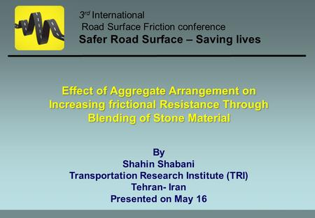 Slide 1 of 34 By Shahin Shabani Transportation Research Institute (TRI) Tehran- Iran Presented on May 16 3 rd International Road Surface Friction conference.