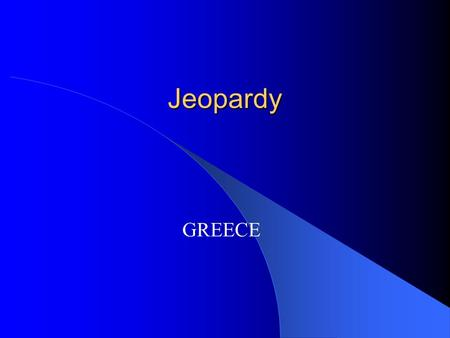 Jeopardy GREECE Jeopardy GeographyDemocracyAlexander the Great ImpactsGrab Bag $100 $200 $300 $400 $500.