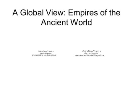 A Global View: Empires of the Ancient World. What Characteristics Were Shared by Ancient Empires Around the World? Empires in; India China Europe the.